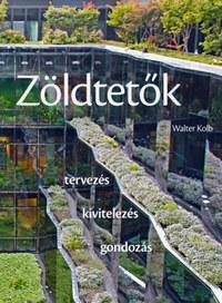 Walter Kolb: Zöldtetők - Tervezés - kivitelezés - gondozás -  (Könyv)