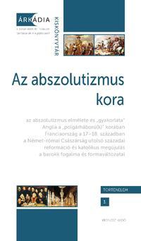 Dévényi Anna, Forgó András, Gőzsy Zoltán: Az abszolutizmus kora - Fejezetek a kora újkori Európa történetéből -  (Könyv)