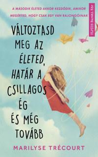 Marilyse Trécourt: Változtasd meg az életed, határ a csillagos ég és még tovább -  (Könyv)