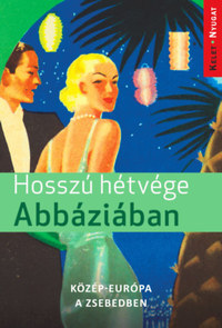 Farkas Zoltán: Hosszú hétvége Abbáziában - Közép-Európa a zsebedben -  (Könyv)