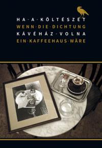 Ha a költészet kávéház volna -  (Könyv)