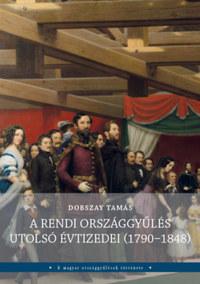 Dobszay Tamás: A rendi országgyűlés utolsó évtizedei (1790-1848) -  (Könyv)