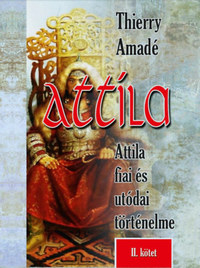 Thierry Amadé: Attila - Attila fiai és utódai történelme - II. kötet -  (Könyv)
