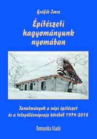 Gráfik Imre: Építészeti hagyományunk nyomában - Tanulmányok a népi építészet és a településnéprajz köréből 1974-2018 -  (Könyv)