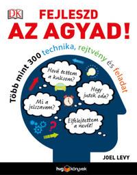 Joel Levy: Fejleszd az agyad! - Több mint 300 technika, rejtvény és feladat -  (Könyv)