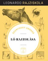 Szunyoghy András: Ló rajzolása - Leonardo rajziskola -  (Könyv)