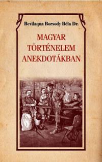 Bevilaqua Borsody Béla: Magyar történelem anekdotákban -  (Könyv)