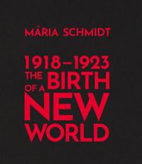 Schmidt Mária: The Birth of a New World 1918-1923 -  (Könyv)