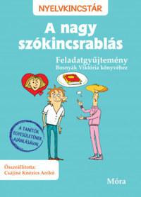 Bosnyák Viktória, Csájiné Knézics Anikó: A nagy szókincsrablás - Feladatgyűjtemény -  (Könyv)