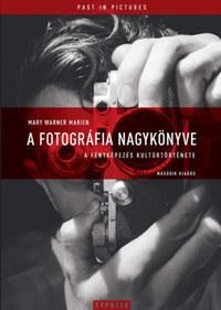 Mary Warner Marien: A fotográfia nagykönyve - A fényképezés kultúrtörténete - Második kiadás -  (Könyv)