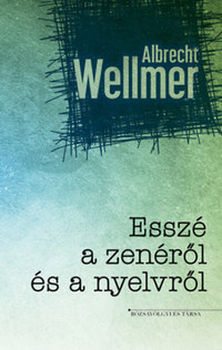 Albrecht Wellmer: Esszé a zenéről és nyelvről -  (Könyv)