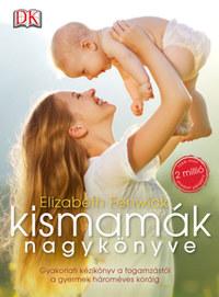 Elizabeth Fenwick: Kismamák nagykönyve - Gyakorlati kézikönyv a fogamzástól a gyermek hároméves koráig -  (Könyv)