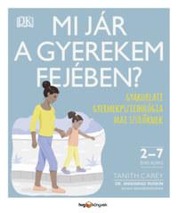 Tanith Carey, Dr. Angharad Rudkin: Mi jár a gyerekem fejében? - Gyakorlati gyermekpszichológia mai szülőknek -  (Könyv)