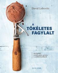 David Lebovitz: A tökéletes fagylalt - 200 fagylalt, szörbet, gelato, granita, és amikkel kínálhatók -  (Könyv)