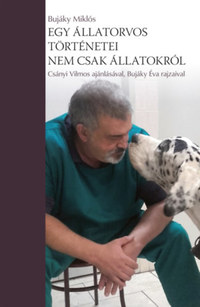 Dr. Bujáky Miklós: Egy állatorvos történetei - nem csak állatokról -  (Könyv)