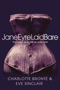 Charlotte Bronte, Eve Sinclair: Jane Eyre Laid Bare -  (Könyv)