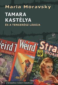 Maria Moravsky: Tamara kastélya - és a tengerész ládája -  (Könyv)