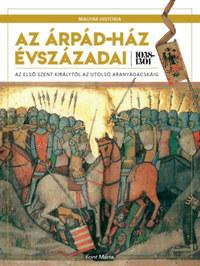 Font Márta: Az Árpád-ház évszázadai 1038-1301 - Az első szent királytól az utolsó aranyágacskáig -  (Könyv)