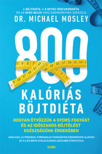 Dr. Michael Mosley: 800 kalóriás böjtdiéta - Hogyan ötvözzük a gyors fogyást és az időszakos böjtölést egészségünk érdekében -  (Könyv)