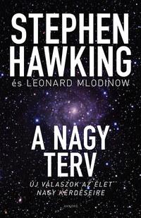 Stephen Hawking, Leonard Mlodinow: A nagy terv - Új válaszok az élet nagy kérdéseire -  (Könyv)