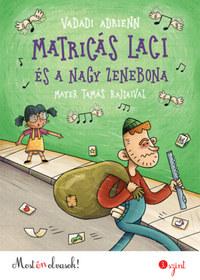Vadadi Adrienn: Matricás Laci és a nagy zenebona - Most én olvasok! 3. szint -  (Könyv)