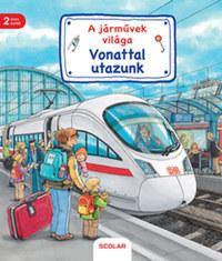 Susanne Gernhauser: Vonattal utazunk - A járművek világa -  (Könyv)