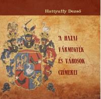 Hattyuffy Dezső: A hazai vármegyék és városok czímerei -  (Könyv)
