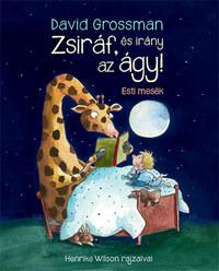 David Grossman: Zsiráf, és irány az ágy! - Esti mesék -  (Könyv)