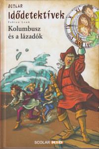Fabian Lenk: Kolombusz és a lázadók - Idődetektívek -  (Könyv)