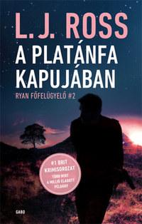 L. J. Ross: A Platánfa Kapujában - Ryan főfelügyelő 2. -  (Könyv)