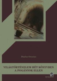 Paulus Orosius: Világtörténelem hét könyvben a pogányok ellen -  (Könyv)