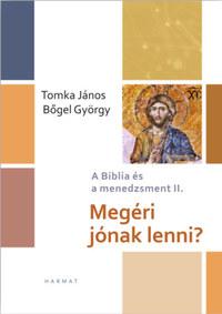 Bőgel György, Tomka János: Megéri jónak lenni? - A Biblia és a menedzsment II. -  (Könyv)