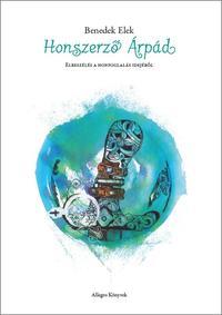Benedek Elek: Honszerző Árpád - Elbeszélés a Honfoglalás idejéből -  (Könyv)