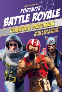 Nem hivatalos Fortnite - Battle Royale: Útmutató profiknak - Minden, ami a Victory Royale-hoz szükséges! -  (Könyv)