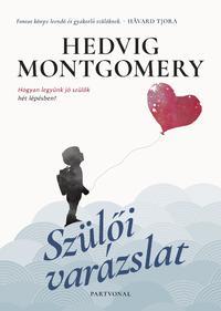 Hedvig Montgomery: Szülői varázslat - Hogyan legyünk jó szülők hét lépésben? -  (Könyv)