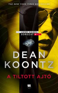 Dean R. Koontz: A tiltott ajtó - Jane Hawk sorozat 4. -  (Könyv)