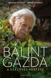 Bálint György, Bánó András: Bálint gazda, a százéves kertész -  (Könyv)