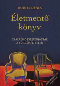 Dudits Dénes: Életmentő könyv - Családi összefogással a függőség ellen -  (Könyv)