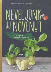 Melissa Raupach, Felix Lill: Neveljünk új növényt a konyhai maradékokból! -  (Könyv)