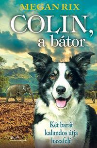 Megan Rix: Colin, a bátor - Két barát kalandos útja hazafelé -  (Könyv)