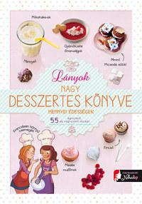 Ghislaine Stora, Isabelle Jeuge-Maynart: Lányok nagy desszertes könyve - mennyei édességek - 55 egyszerű, de nagyszerű recept -  (Könyv)
