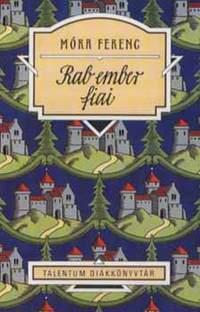 Móra Ferenc: Rab ember fiai - Talentum Diákkönyvtár -  (Könyv)