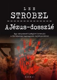 Lee Strobel: A Jézus-dosszié - Egy oknyomozó újságíró interjúi a történelem legnagyobb rejtélye körül -  (Könyv)