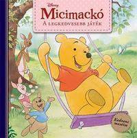 Disney - Micimackó: A legkedvesebb játék - Kedvenc meséim -  (Könyv)
