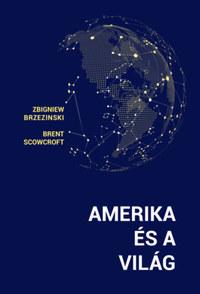 Brent Scowcroft, Zbigniew Brzezinski: Amerika és a világ -  (Könyv)
