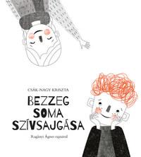Csák-Nagy Kriszta: Bezzeg Soma szívsajgása -  (Könyv)