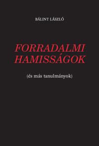 Bálint László: Forradalmi hamisságok - (és más tanulmányok) -  (Könyv)