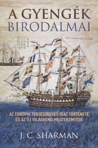 J.C. Sharman: A gyengék birodalmai - Az európai terjeszkedés igaz története és az új világrend megteremtése -  (Könyv)