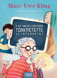 Marc-Uwe Kling: A nap, amikor a nagymama tönkretette az internetet -  (Könyv)