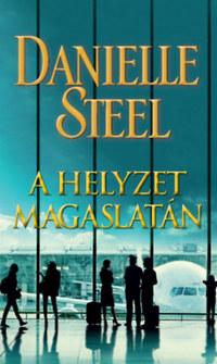 Danielle Steel: A helyzet magaslatán -  (Könyv)